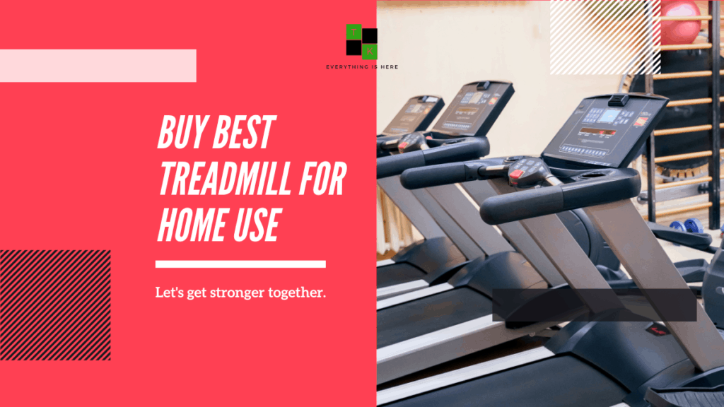 Best Treadmill Home Use India 2021: Buying Guide