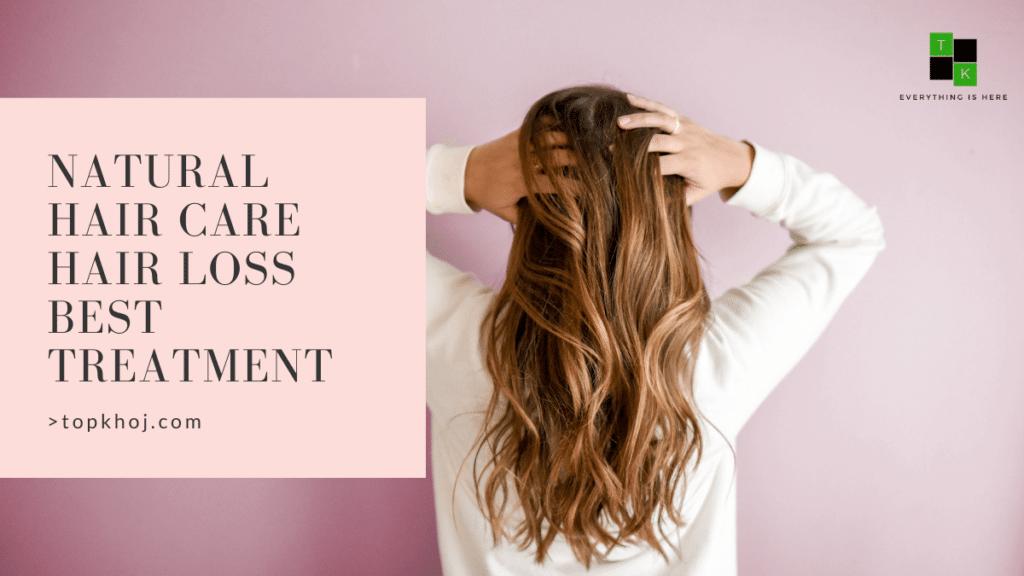 Natural Hair Care Hair Loss Best Treatment