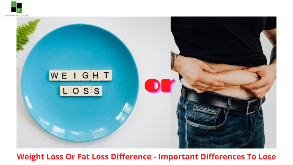 Weight Loss Or Fat Loss Difference Important Differences To Lose